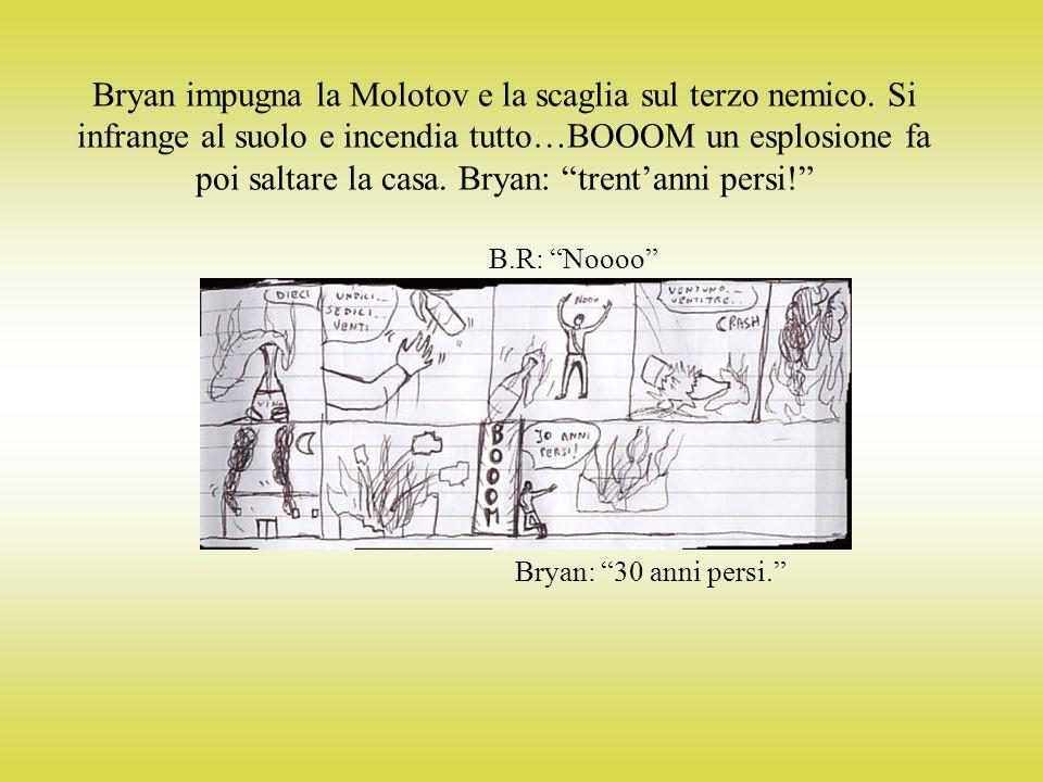 Bryan impugna la Molotov e la scaglia sul terzo nemico