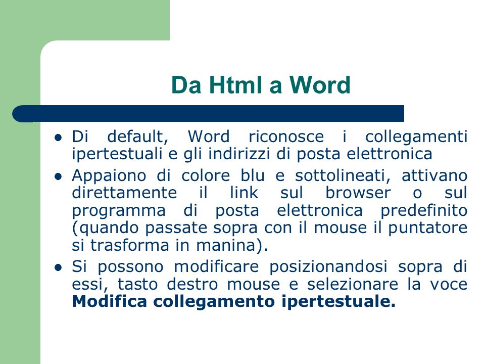 Da Html a Word Di default, Word riconosce i collegamenti ipertestuali e gli indirizzi di posta elettronica.