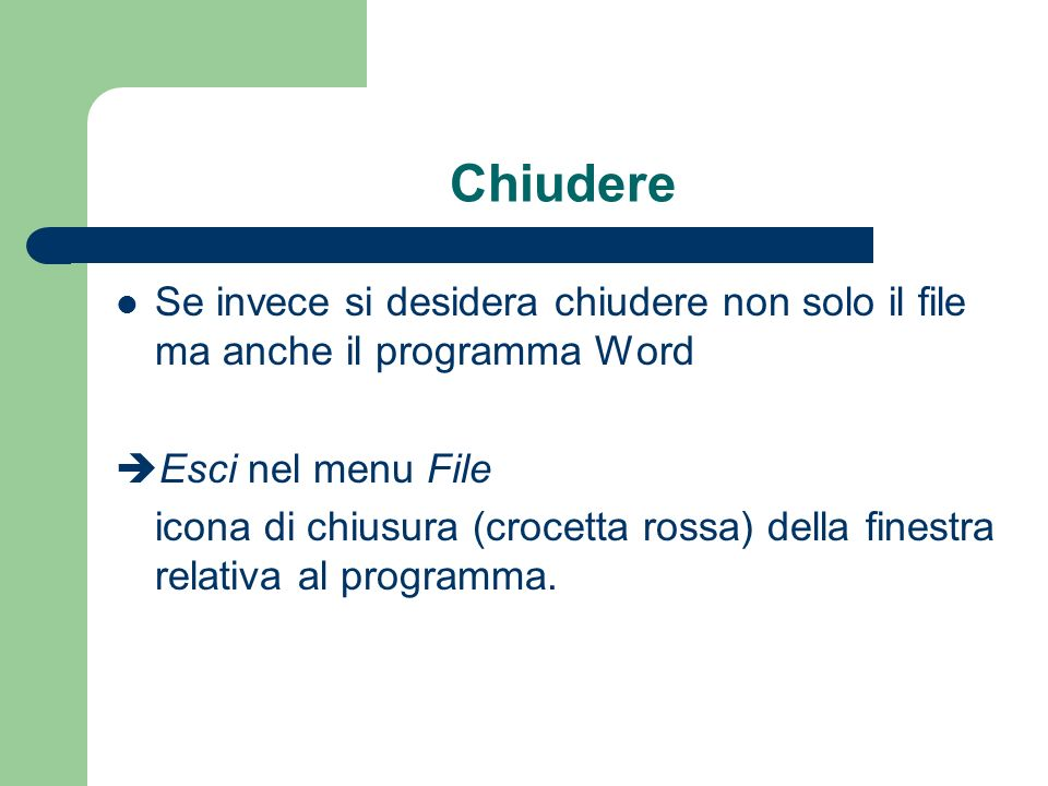 Chiudere Se invece si desidera chiudere non solo il file ma anche il programma Word. Esci nel menu File.