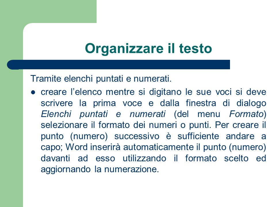 Organizzare il testo Tramite elenchi puntati e numerati.