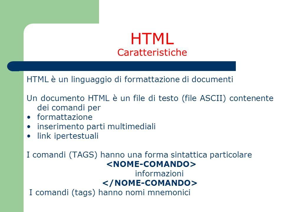 HTML Caratteristiche HTML è un linguaggio di formattazione di documenti.