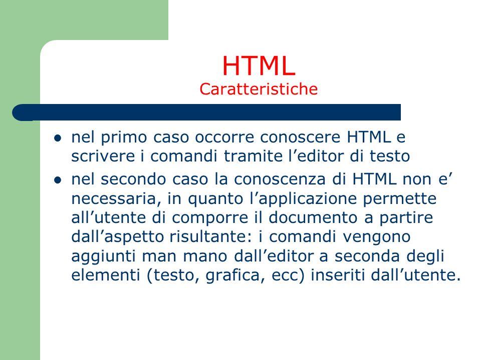 HTML Caratteristiche nel primo caso occorre conoscere HTML e scrivere i comandi tramite l'editor di testo.