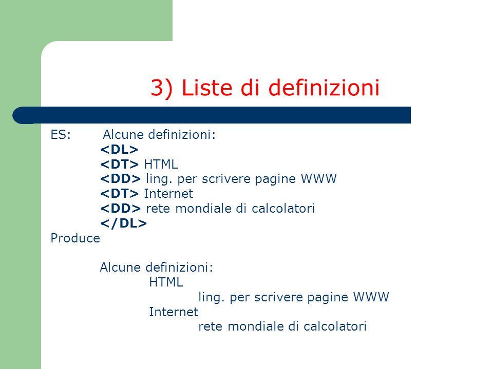 3) Liste di definizioni ES: Alcune definizioni: <DL>