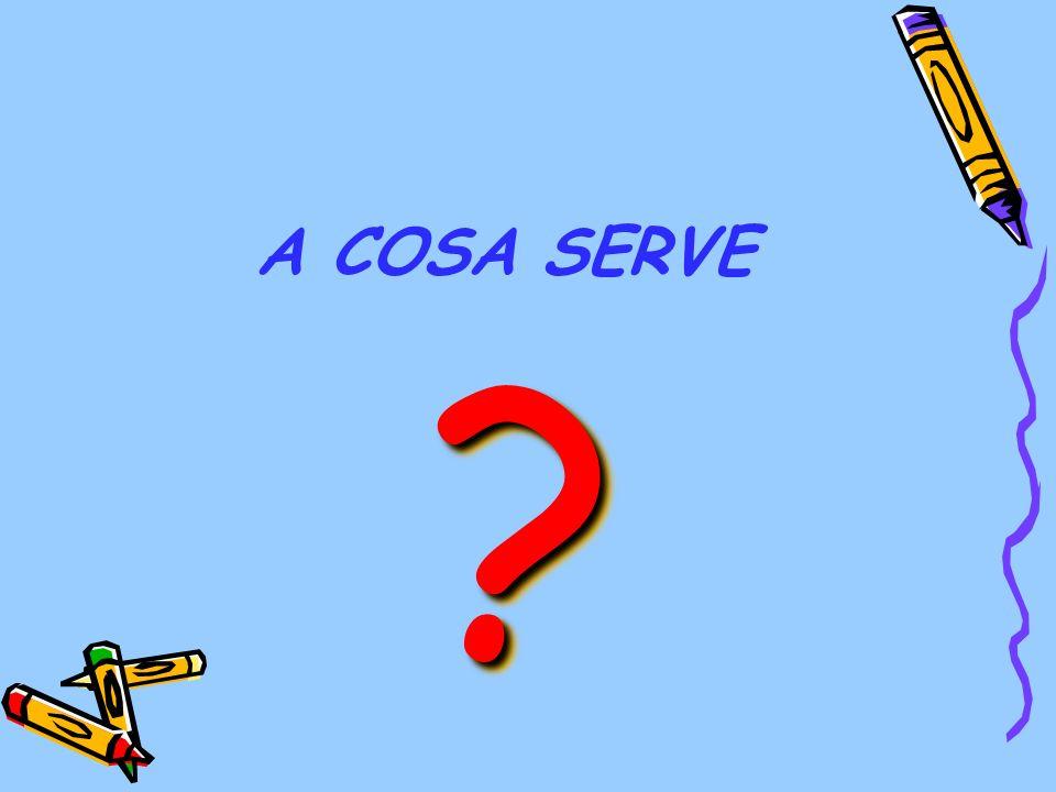 A COSA SERVE