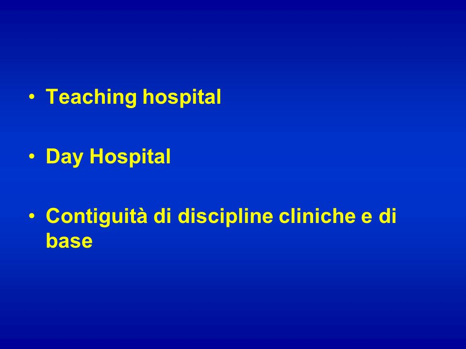 Teaching hospital Day Hospital Contiguità di discipline cliniche e di base