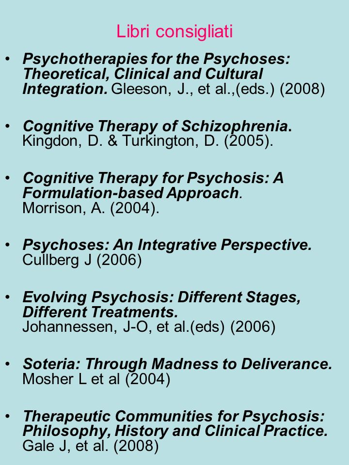 Libri consigliati Psychotherapies for the Psychoses: Theoretical, Clinical and Cultural Integration. Gleeson, J., et al.,(eds.) (2008)
