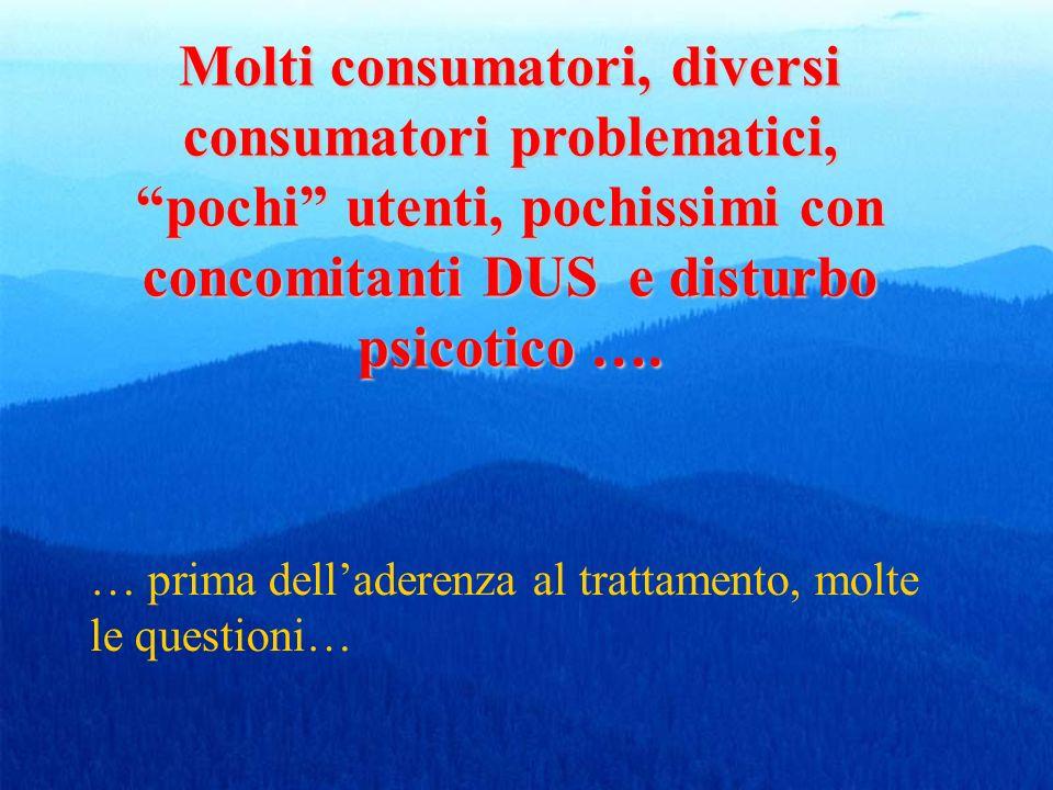 Molti consumatori, diversi consumatori problematici, pochi utenti, pochissimi con concomitanti DUS e disturbo psicotico ….