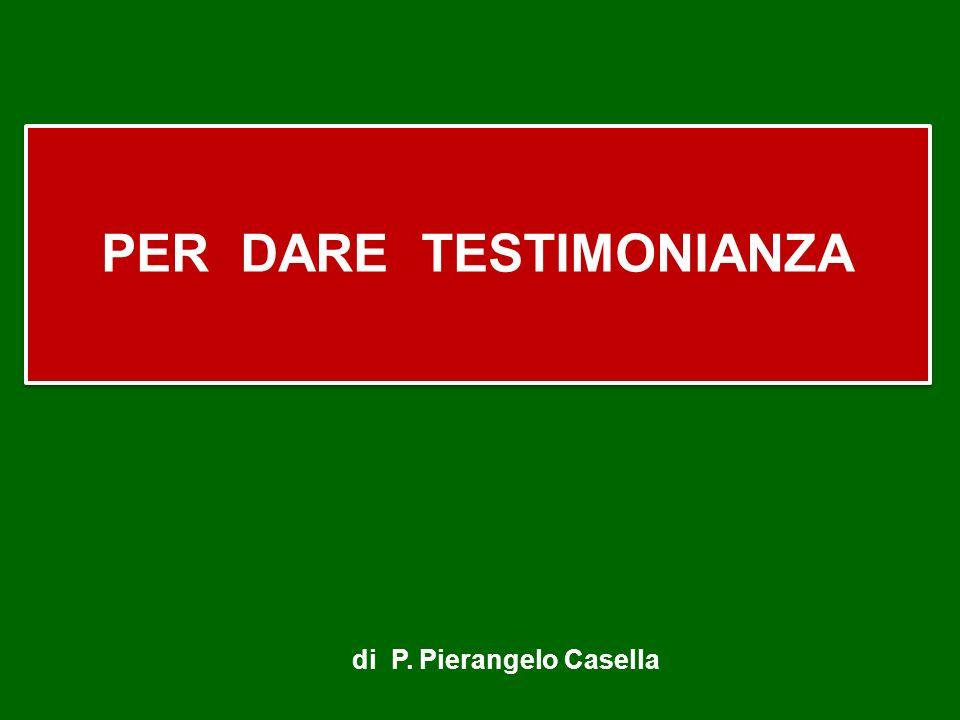 PER DARE TESTIMONIANZA di P. Pierangelo Casella