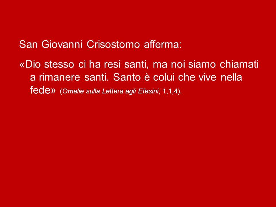 San Giovanni Crisostomo afferma: «Dio stesso ci ha resi santi, ma noi siamo chiamati a rimanere santi.