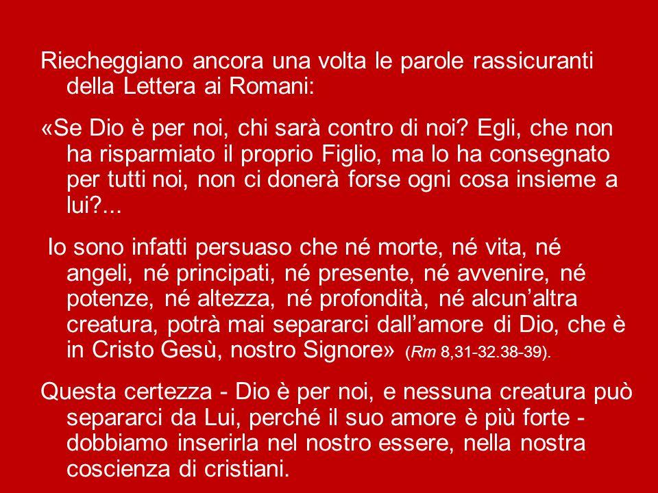 Riecheggiano ancora una volta le parole rassicuranti della Lettera ai Romani: «Se Dio è per noi, chi sarà contro di noi.