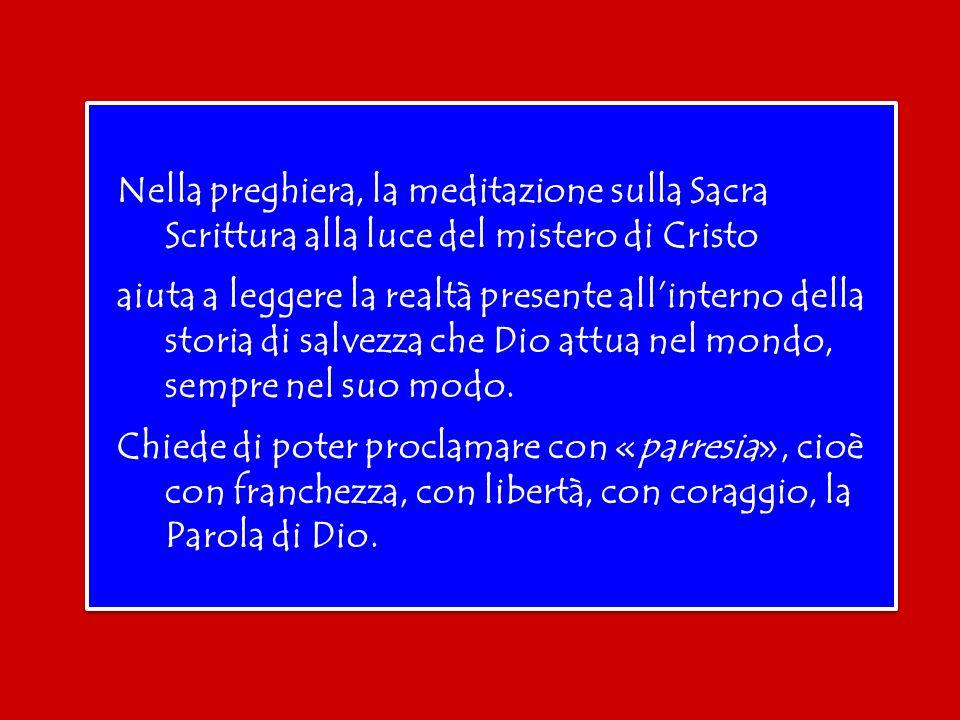 Nella preghiera, la meditazione sulla Sacra Scrittura alla luce del mistero di Cristo aiuta a leggere la realtà presente all'interno della storia di salvezza che Dio attua nel mondo, sempre nel suo modo.