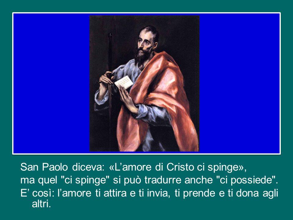 San Paolo diceva: «L'amore di Cristo ci spinge», ma quel ci spinge si può tradurre anche ci possiede .