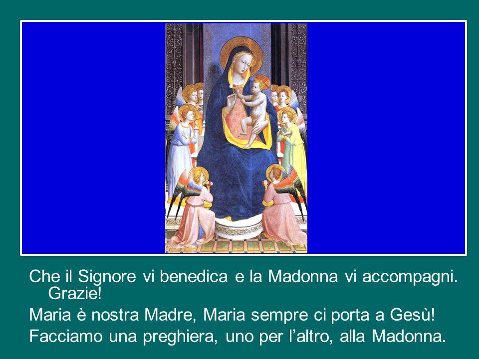 Che il Signore vi benedica e la Madonna vi accompagni. Grazie