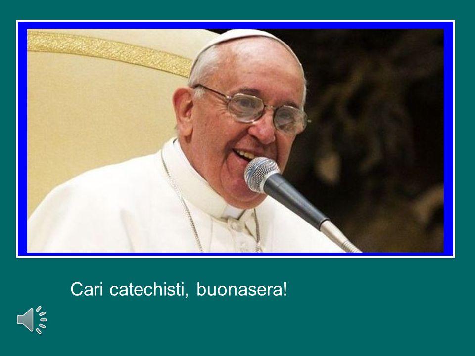 Cari catechisti, buonasera!