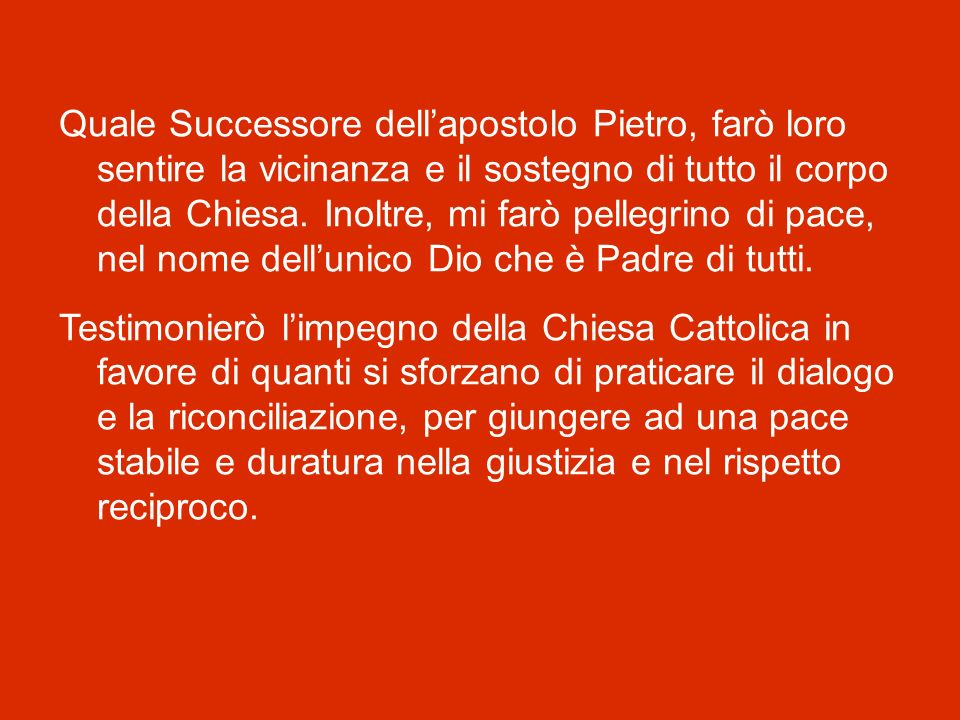 Quale Successore dell'apostolo Pietro, farò loro sentire la vicinanza e il sostegno di tutto il corpo della Chiesa.