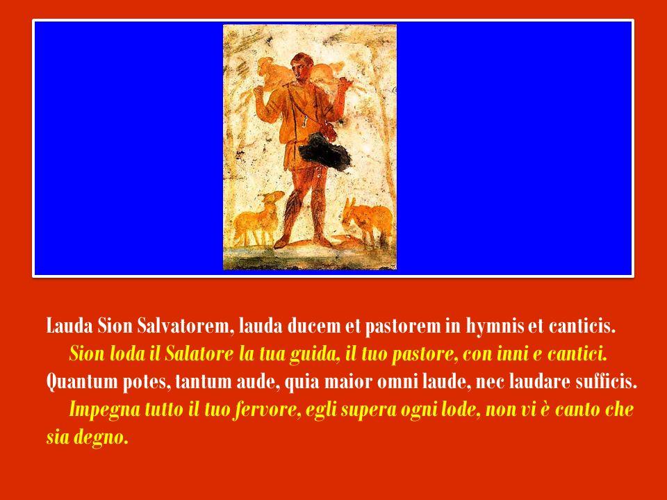Lauda Sion Salvatorem, lauda ducem et pastorem in hymnis et canticis