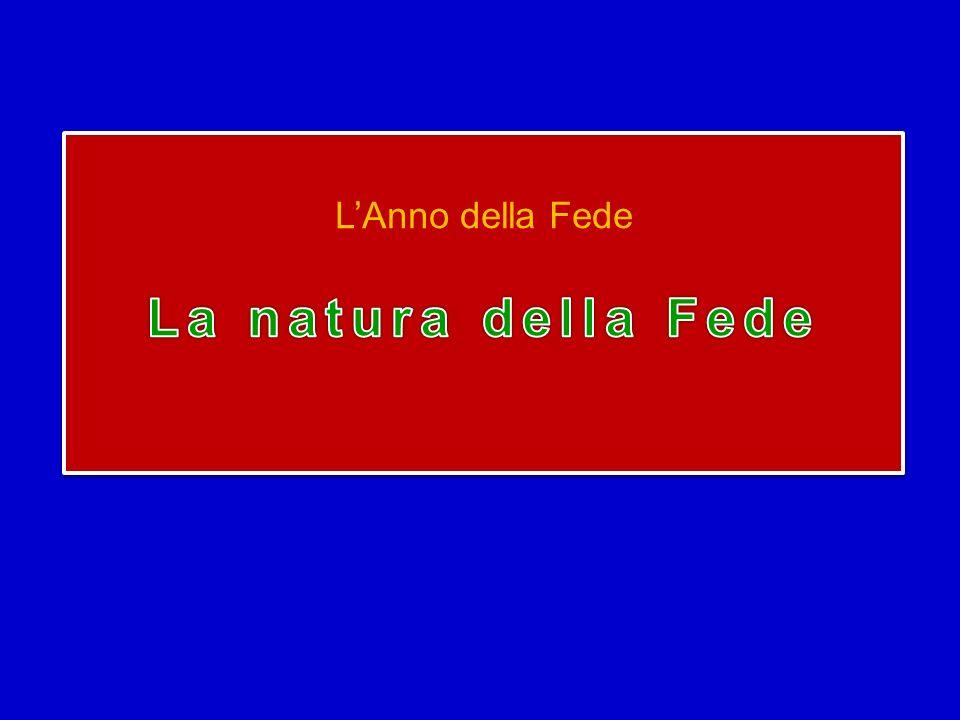 L'Anno della Fede La natura della Fede