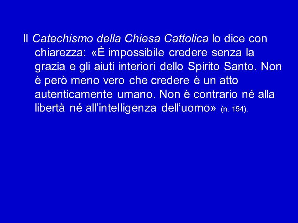 Il Catechismo della Chiesa Cattolica lo dice con chiarezza: «È impossibile credere senza la grazia e gli aiuti interiori dello Spirito Santo.