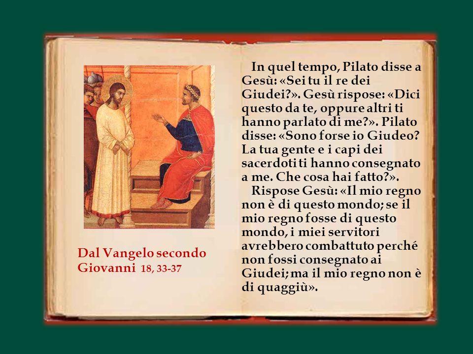 In quel tempo, Pilato disse a Gesù: «Sei tu il re dei Giudei. »