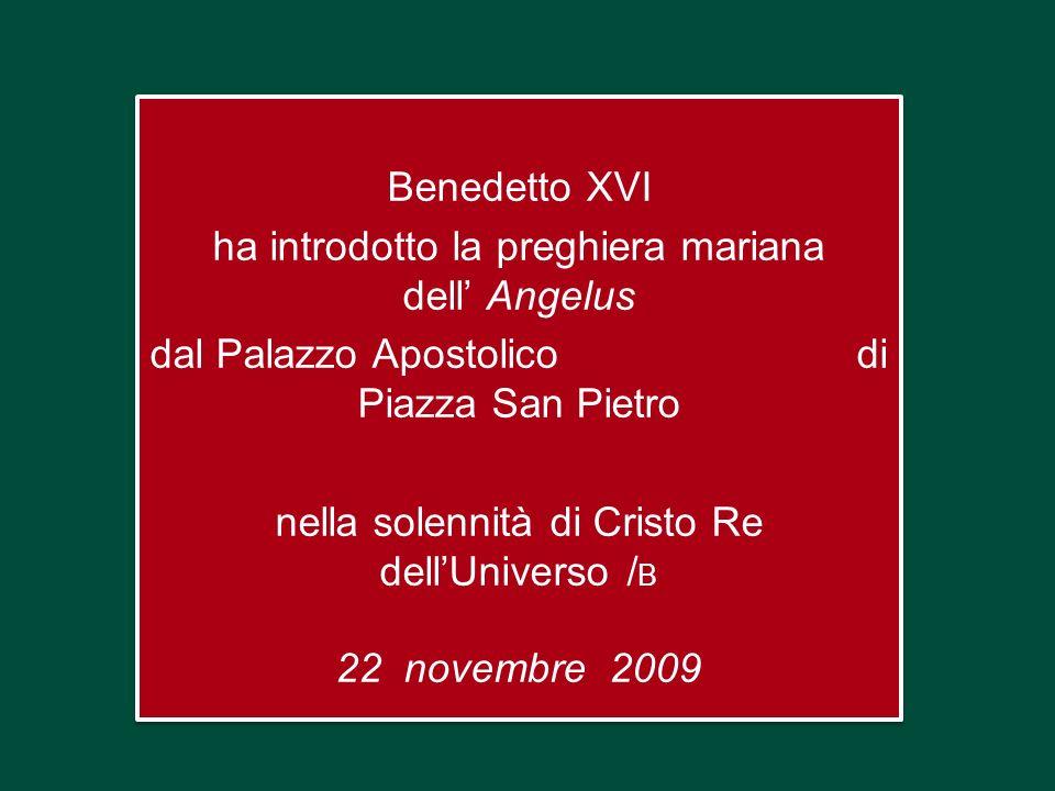 Benedetto XVI ha introdotto la preghiera mariana dell' Angelus dal Palazzo Apostolico di Piazza San Pietro nella solennità di Cristo Re dell'Universo /B 22 novembre 2009