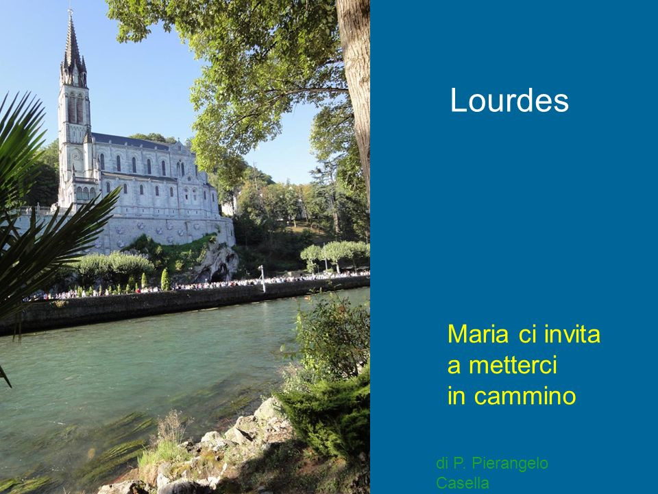 Lourdes Maria ci invita a metterci in cammino di P. Pierangelo Casella