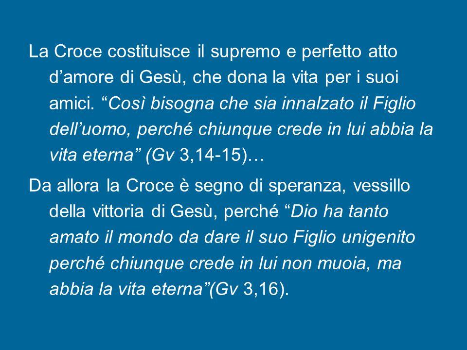 La Croce costituisce il supremo e perfetto atto d'amore di Gesù, che dona la vita per i suoi amici.