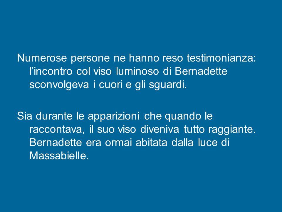 Numerose persone ne hanno reso testimonianza: l'incontro col viso luminoso di Bernadette sconvolgeva i cuori e gli sguardi.