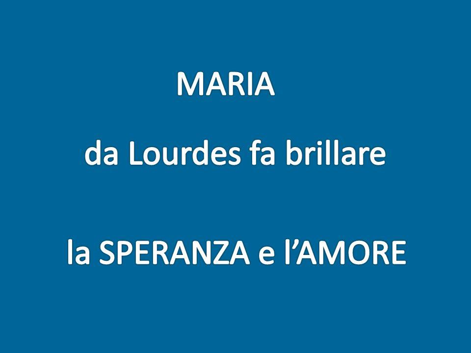 MARIA da Lourdes fa brillare la SPERANZA e l'AMORE