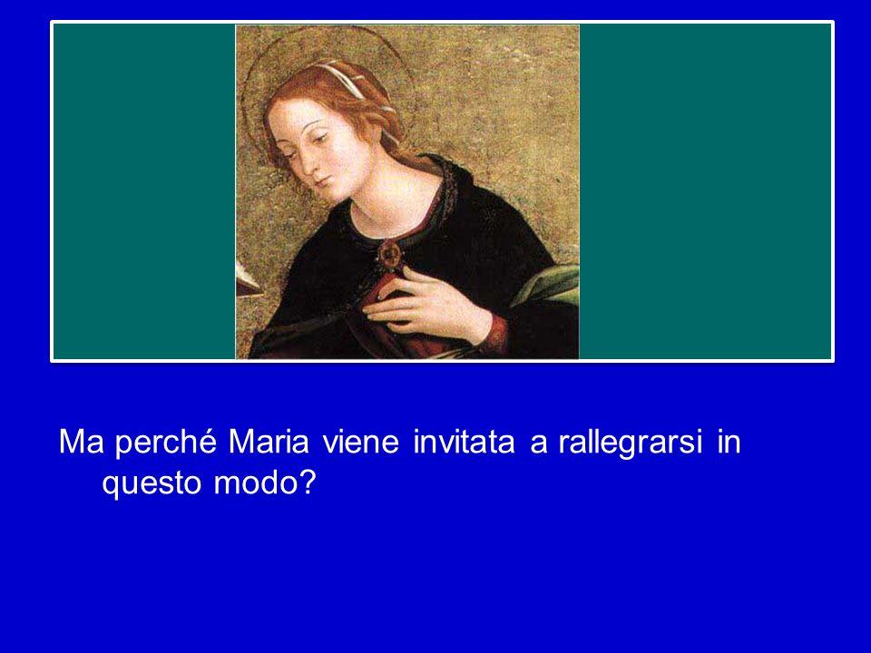 Ma perché Maria viene invitata a rallegrarsi in questo modo