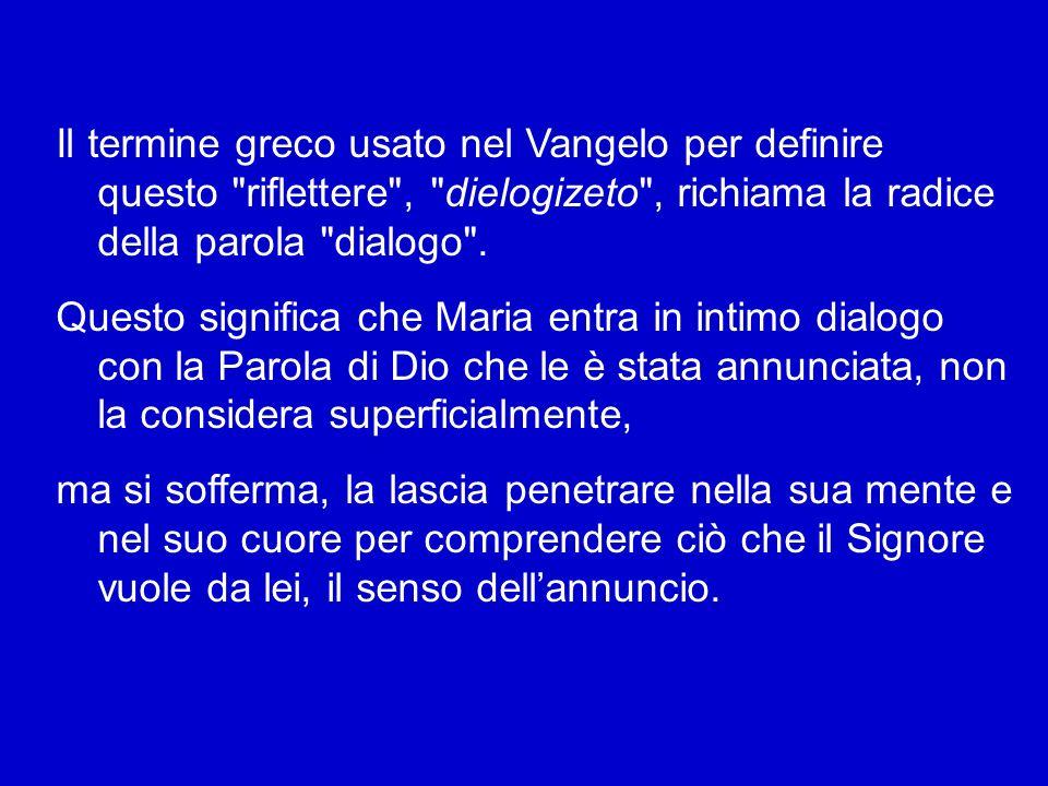 Il termine greco usato nel Vangelo per definire questo riflettere , dielogizeto , richiama la radice della parola dialogo .