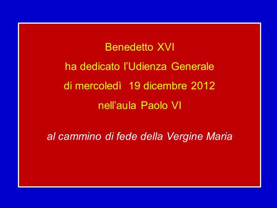 Benedetto XVI ha dedicato l'Udienza Generale di mercoledì 19 dicembre 2012 nell'aula Paolo VI al cammino di fede della Vergine Maria