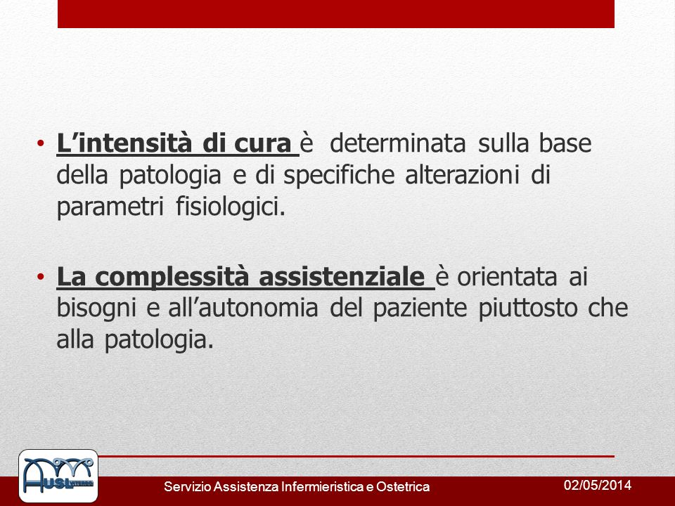 L'intensità di cura è determinata sulla base della patologia e di specifiche alterazioni di parametri fisiologici.