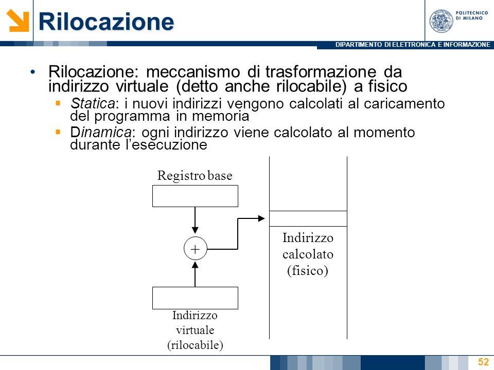 Rilocazione Rilocazione: meccanismo di trasformazione da indirizzo virtuale (detto anche rilocabile) a fisico.