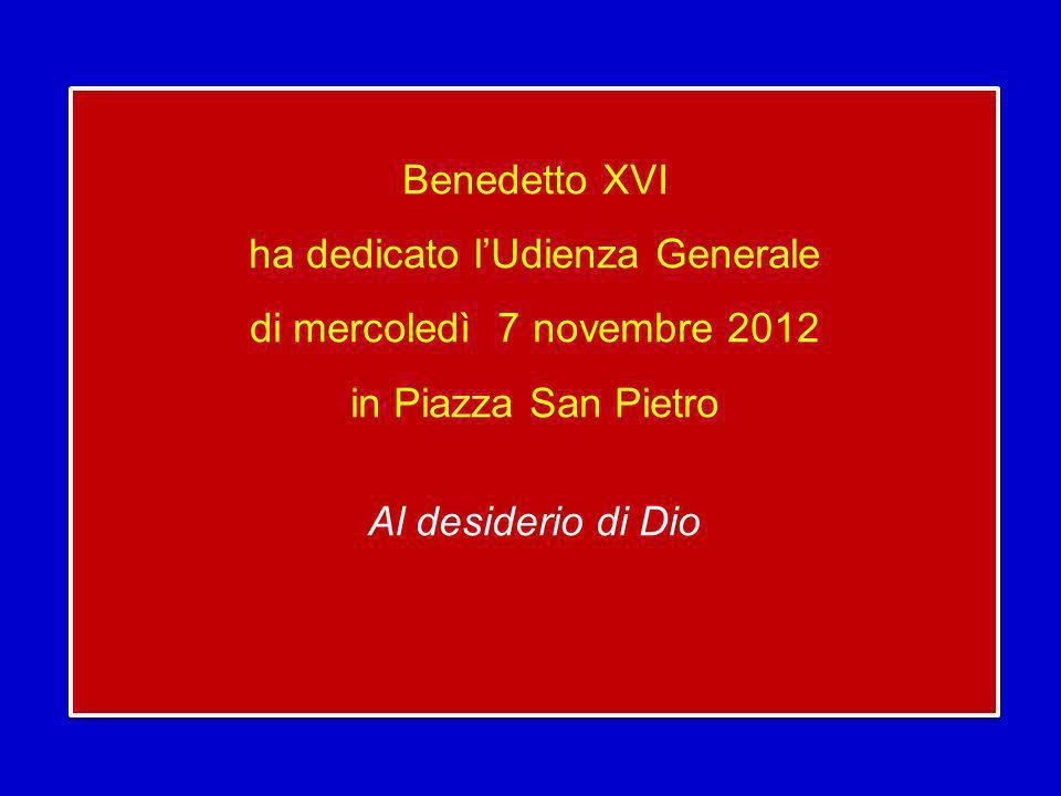 Benedetto XVI ha dedicato l'Udienza Generale di mercoledì 7 novembre 2012 in Piazza San Pietro Al desiderio di Dio