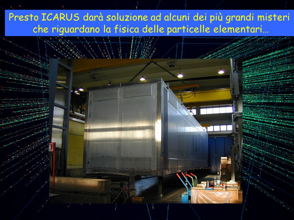 Presto ICARUS darà soluzione ad alcuni dei più grandi misteri