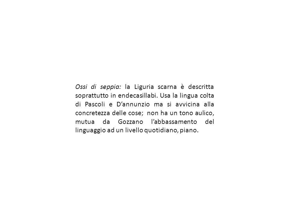 Ossi di seppia: la Liguria scarna è descritta soprattutto in endecasillabi.
