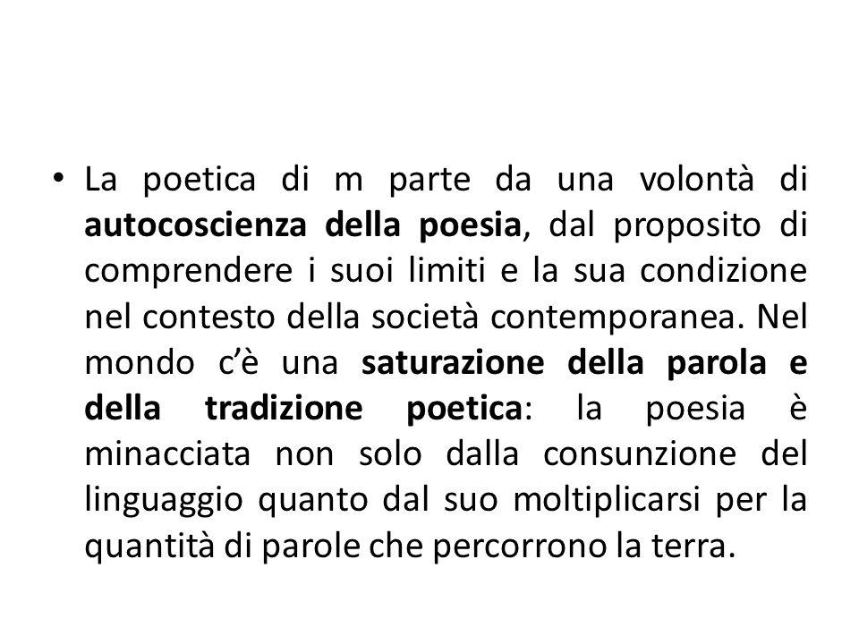 La poetica di m parte da una volontà di autocoscienza della poesia, dal proposito di comprendere i suoi limiti e la sua condizione nel contesto della società contemporanea.