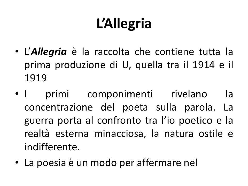 L'Allegria L'Allegria è la raccolta che contiene tutta la prima produzione di U, quella tra il 1914 e il 1919.