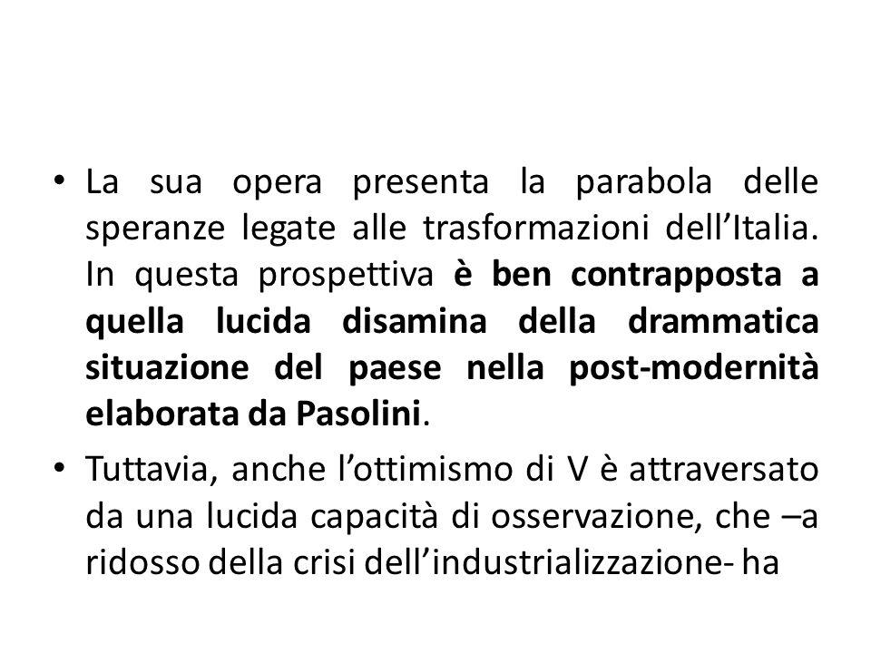 La sua opera presenta la parabola delle speranze legate alle trasformazioni dell'Italia. In questa prospettiva è ben contrapposta a quella lucida disamina della drammatica situazione del paese nella post-modernità elaborata da Pasolini.