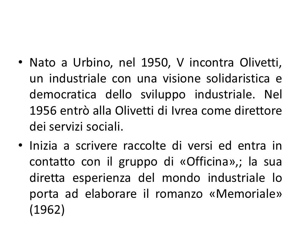 Nato a Urbino, nel 1950, V incontra Olivetti, un industriale con una visione solidaristica e democratica dello sviluppo industriale. Nel 1956 entrò alla Olivetti di Ivrea come direttore dei servizi sociali.