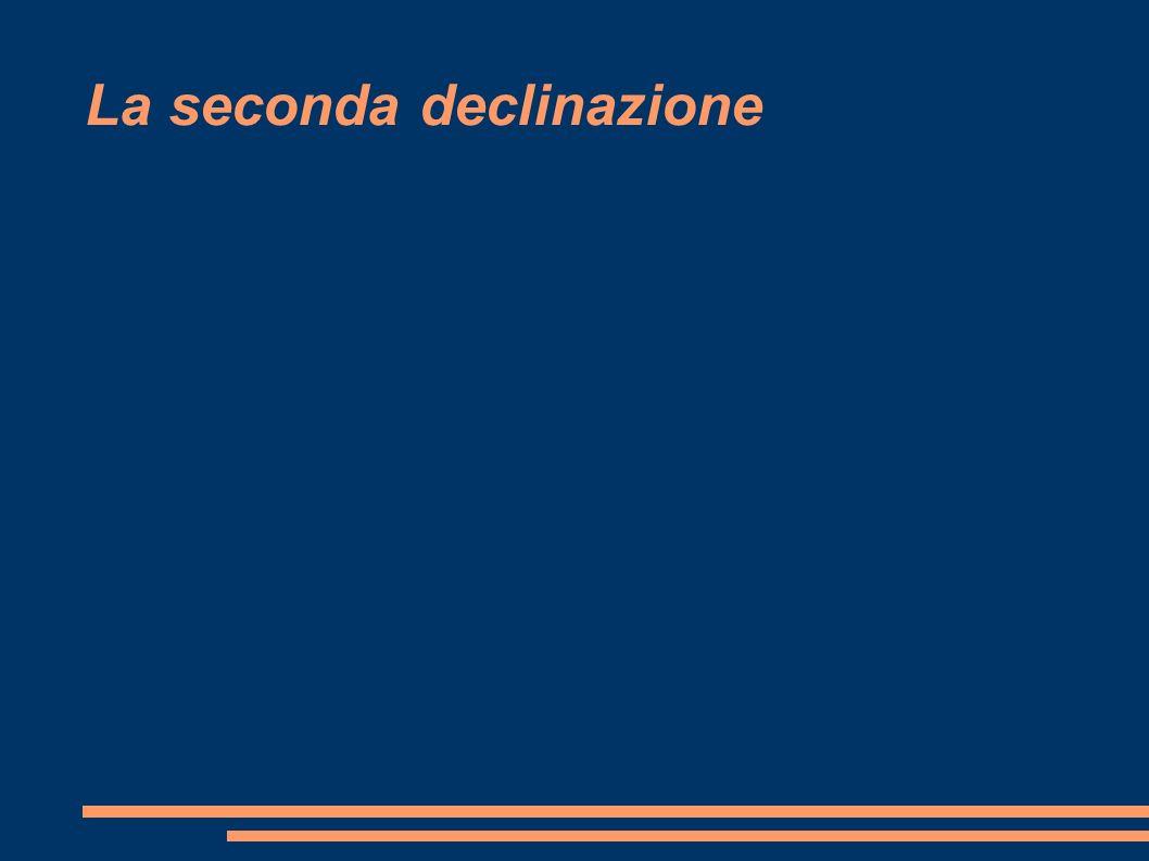 La seconda declinazione