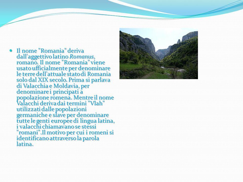 Il nome Romania deriva dall aggettivo latino Romanus, romano