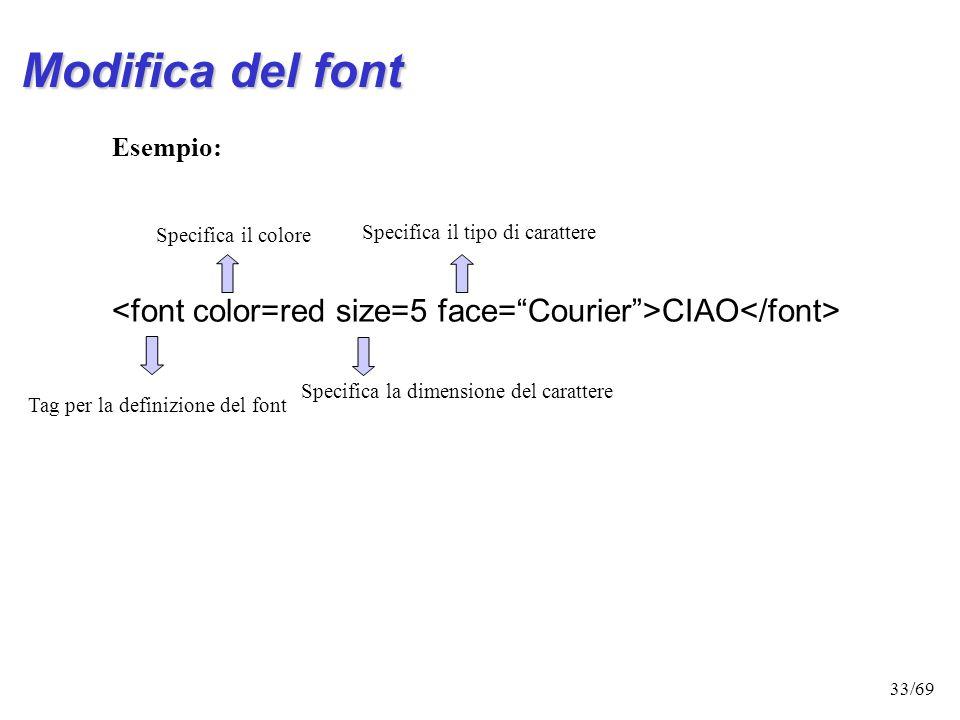 Modifica del font Esempio: <font color=red size=5 face= Courier >CIAO</font> Specifica il colore.