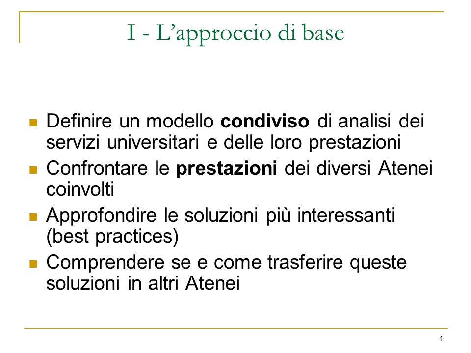 I - L'approccio di base Definire un modello condiviso di analisi dei servizi universitari e delle loro prestazioni.