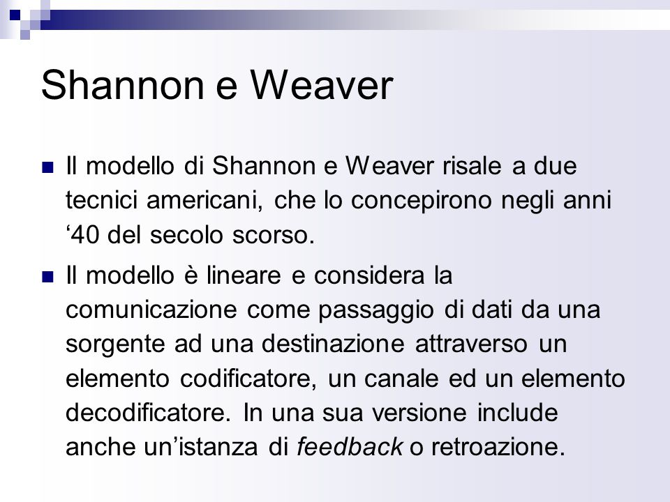 Shannon e Weaver Il modello di Shannon e Weaver risale a due tecnici americani, che lo concepirono negli anni '40 del secolo scorso.