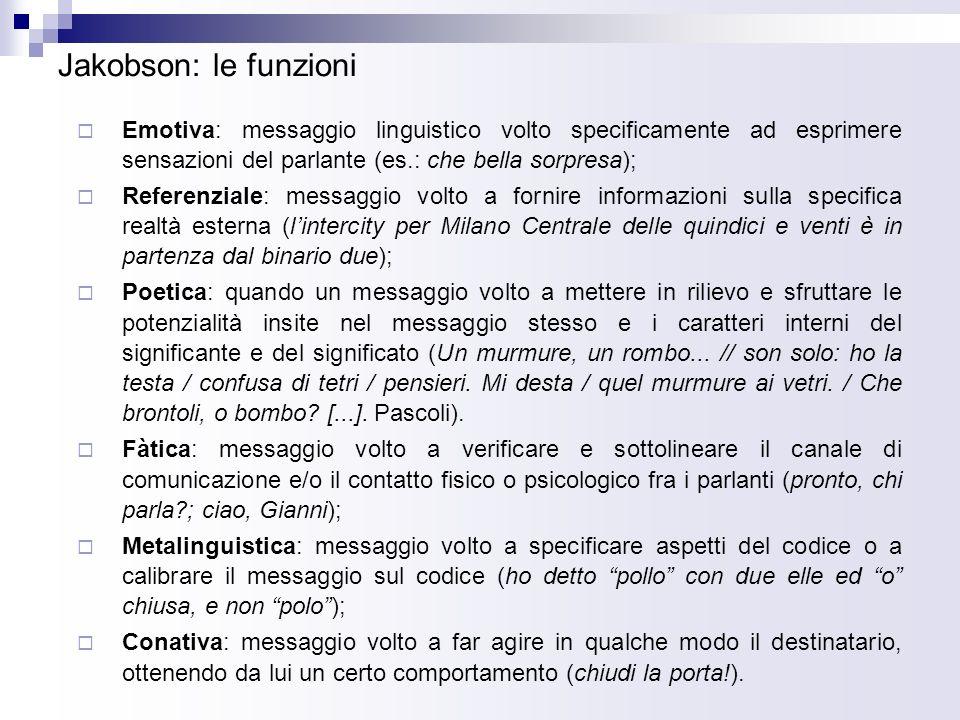 Jakobson: le funzioni Emotiva: messaggio linguistico volto specificamente ad esprimere sensazioni del parlante (es.: che bella sorpresa);