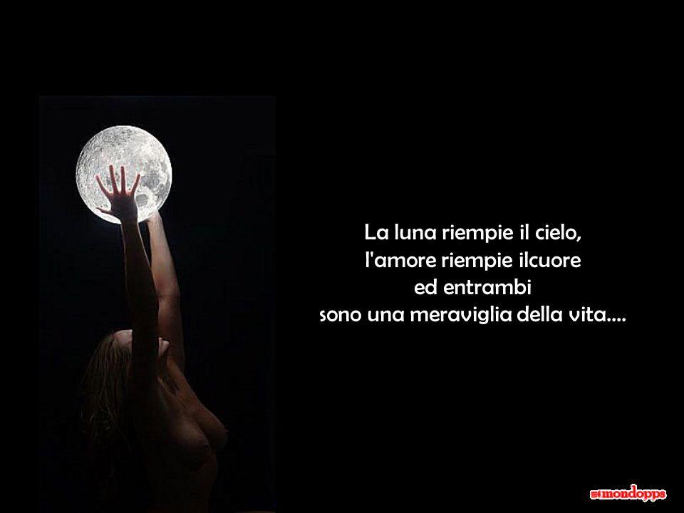 La luna riempie il cielo, l amore riempie ilcuore ed entrambi