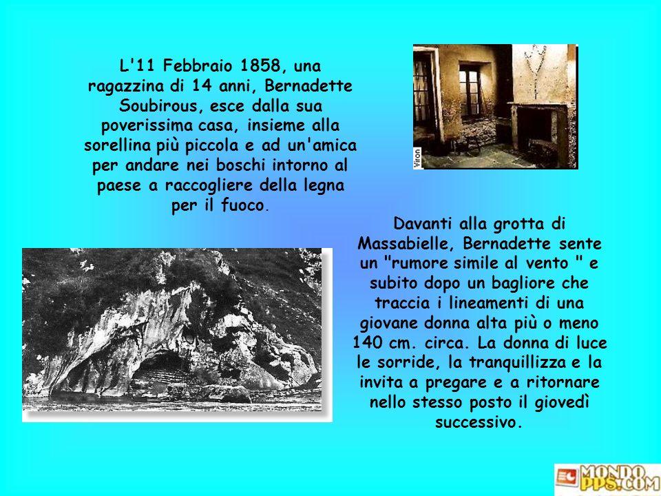 L 11 Febbraio 1858, una ragazzina di 14 anni, Bernadette Soubirous, esce dalla sua poverissima casa, insieme alla sorellina più piccola e ad un amica per andare nei boschi intorno al paese a raccogliere della legna per il fuoco.