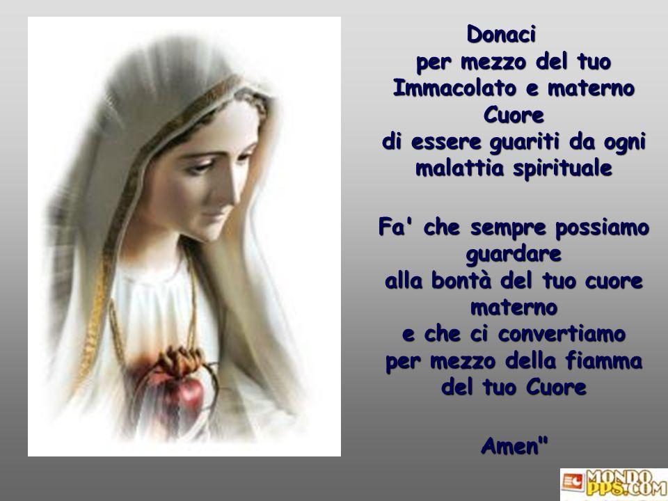 Donaci per mezzo del tuo Immacolato e materno Cuore di essere guariti da ogni malattia spirituale