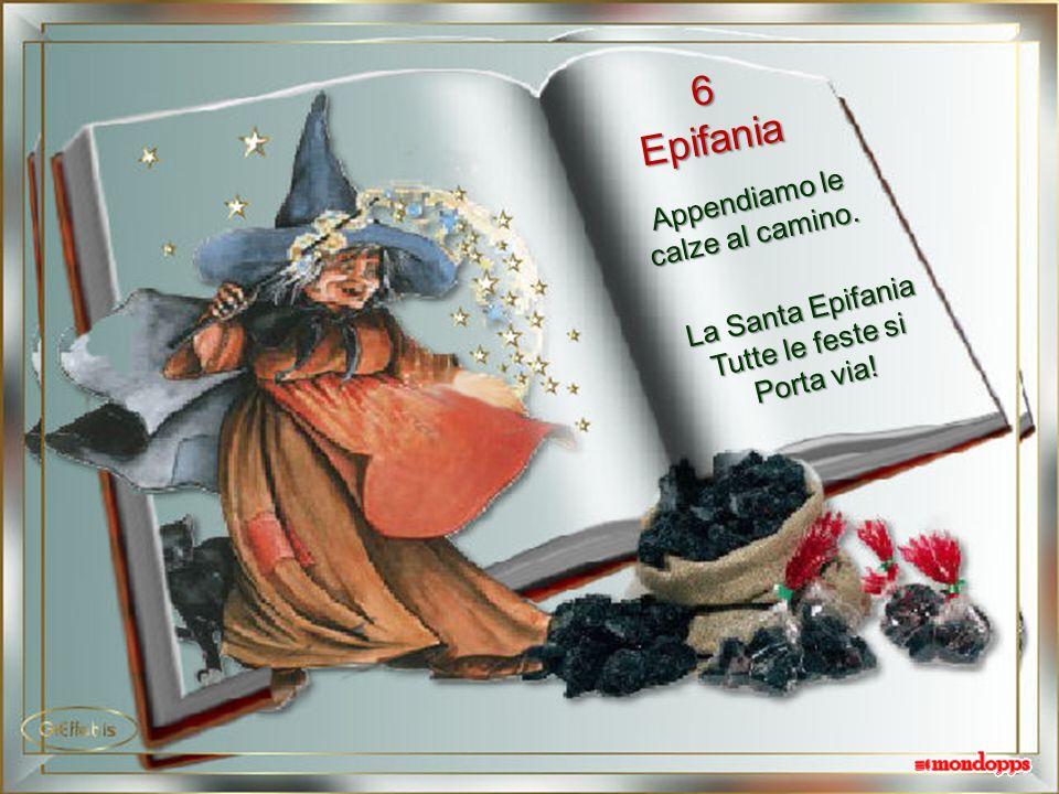 6 Epifania Appendiamo le calze al camino. La Santa Epifania